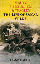 Beauty  Blissfulness   Tragedy  The Life of Oscar Wilde