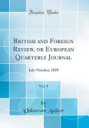 British And Foreign Review Or European Quarterly Journal Vol 9