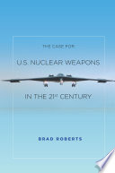 The Case for U S  Nuclear Weapons in the 21st Century