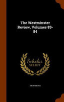 The Westminster Review  Volumes 83 84