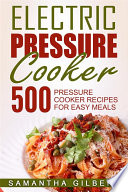 Electric Pressure Cooker  500 Pressure Cooker Recipes For Easy Meals Book PDF