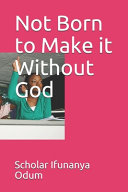 Not Born to Make it Without God