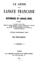 Le genie de la langue francąise ou dictionnaire du langage choisi, contenant la science du bien dire, toutes les richesses poétiques, toutes les delicatesses de l'élocution la plus recherchée ...
