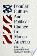 Popular Culture and Political Change in Modern America