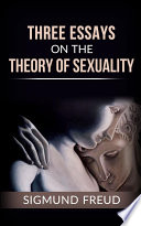 three essays on the theory of sexuality sigmund freud google books three essays on the theory of sexuality acircmiddot sigmund freud limited preview 2016