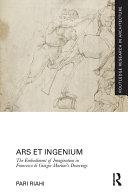 Ars et Ingenium: The Embodiment of Imagination in Francesco di Giorgio Martini's Drawings