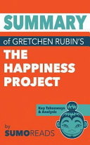 Summary of Gretchen Rubin s the Happiness Project Book
