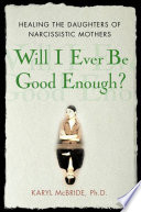 """Will I Ever be Good Enough?: Healing the Daughters of Narcissistic Mothers"" by Karyl McBride"