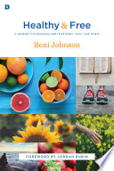 """Healthy and Free: A Journey to Wellness for Your Body, Soul, and Spirit"" by Beni Johnson, Jordan Rubin"