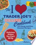 The I Love Trader Joe S College Cookbook