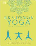 B K S  Iyengar Yoga The Path to Holistic Health
