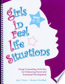 """Girls in Real Life Situations: Group Counseling Activities for Enhancing Social and Emotional Development"" by Julia V. Taylor, Shannon Trice-Black"