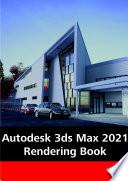 Autodesk 3ds Max 2021 Rendering Book Book