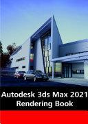 Autodesk 3ds Max 2021 Rendering Book