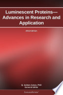 Luminescent Proteins   Advances in Research and Application  2012 Edition