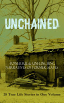 UNCHAINED   Powerful   Unflinching Narratives Of Former Slaves  28 True Life Stories in One Volume