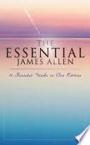 The Essential James Allen  19 Powerful Works in One Edition