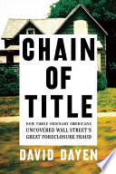 Chain of Title  : How Three Ordinary Americans Uncovered Wall Street's Great Foreclosure Fraud