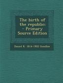The Birth of the Republic    Primary Source Edition Book