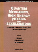 Quantum Mechanics, High Energy Physics And Accelerators: Selected Papers Of John S Bell (With Commentary) [Pdf/ePub] eBook