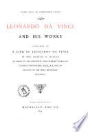 Leonardo Da Vinci and His Works  Consisting of a Life of Leonardo Da Vinci