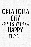 Oklahoma City Is My Happy Place  A 6x9 Inch Matte Softcover Journal Notebook with 120 Blank Lined Pages and an Uplifting Travel Wanderlust Cover Sloga