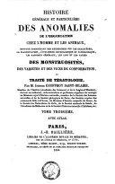 Histoire générale et particulière des anomalies de l'organisation chez l'homme et les animaux, ou, Traité de tératologie