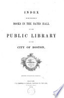 Index to the Catalogue of Books in the Bates Hall of the Public Library of the City of Boston Book