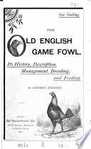 The Old English Game Fowl  Its History  Description  Management  Breeding and Feeding Book PDF