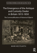 The Emergence of the Antique and Curiosity Dealer in Britain 1815 1850