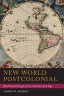 New World postcolonial : the political thought of Inca Garcilaso de la Vega / James W. Fuerst.
