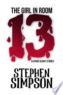 The Girl in Room Thirteen and Other Scary Stories