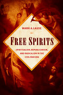 link to Free spirits : spiritualism, Republicanism, and radicalism in the Civil War era in the TCC library catalog
