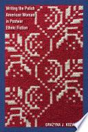 Writing The Polish American Woman In Postwar Ethnic Fiction