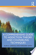 A Comprehensive Guide To Addiction Theory And Counseling Techniques