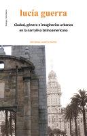 Ciudad, género e imaginarios urbanos en la narrativa latinoamericana