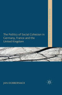 The Politics of Social Cohesion in Germany  France and the United Kingdom