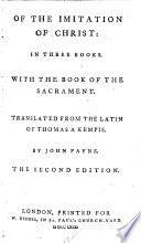 Of the Imitation of Christ  in three books  With the Book of the Sacrament  Translated from the Latin of Thomas a Kempis  By John Payne Book