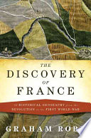 """""""The Discovery of France: A Historical Geography from the Revolution to the First World War"""" by Graham Robb, W.W. Norton & Company"""