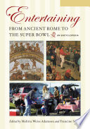Entertaining from Ancient Rome to the Super Bowl: An Encyclopedia [2 volumes]