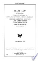 Space Law, a Symposium Prepared at the Request of Honorable Lyndon B. Johnson ... December 31, 1958