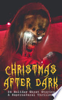 Christmas After Dark   36 Holiday Ghost Stories   Supernatural Thrillers