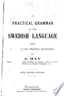 A practical grammar of the Swedish language : with reading and writing exercises