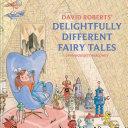 David Roberts  Delightfully Different Fairytales