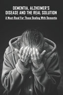 Dementia  Alzheimer s Disease And The Real Solution