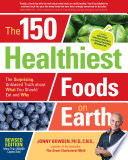 """The 150 Healthiest Foods on Earth, Revised Edition: The Surprising, Unbiased Truth about What You Should Eat and Why"" by Jonny Bowden"