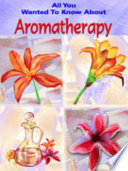 Aromatherapy All You Wanted To Know About