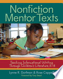 """Nonfiction Mentor Texts: Teaching Informational Writing Through Children's Literature, K-8"" by Lynne R. Dorfman, Rose Cappelli"