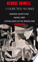 Collected works  Nineteen Eighty Four  Animal farm  Looking back on the Spanish War  Illustrated