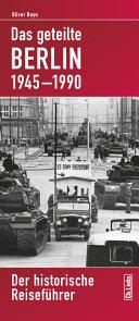 Das geteilte Berlin 1945 - 1990